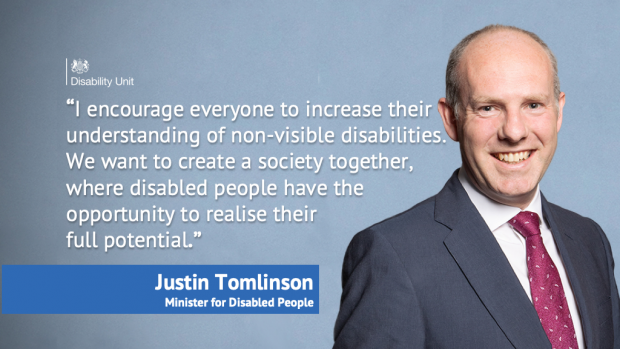 "Quote by Justin Tomlinson, Minister for Disabled People: ""I encourage everyone to increase their understanding of non-visible disabilities. We want to create a society together, were disabled people have the opportunity to realise their full potential."""