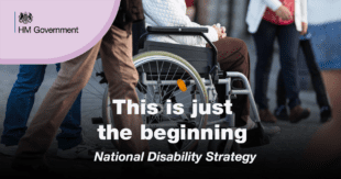 Graphic showing person in wheelchair with another person walking alongside. HM Government logo can be seen with the following text: This is just the beginning - National Disability Strategy