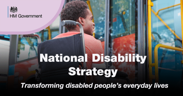 Man in wheelchair facing a bus. In the graphic is the HM Government logo with the following wording: National Disability Strategy. Transforming disabled people's everyday lives.